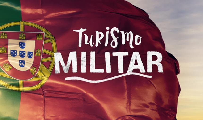 Turismo Militar: divulgar o património histórico-militar de várias regiões do País, em parceria com o Ministério da Defesa